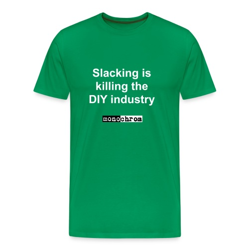 Slacking is killing the DIY industry - Men's Premium T-Shirt