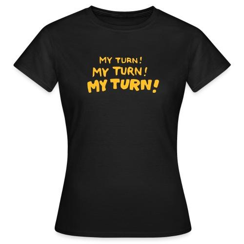 My Turn! - Frauen T-Shirt
