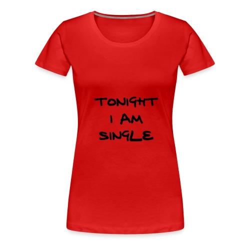 tonight i am single - Women's Premium T-Shirt