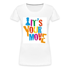 it's your move - Vrouwen Premium T-shirt