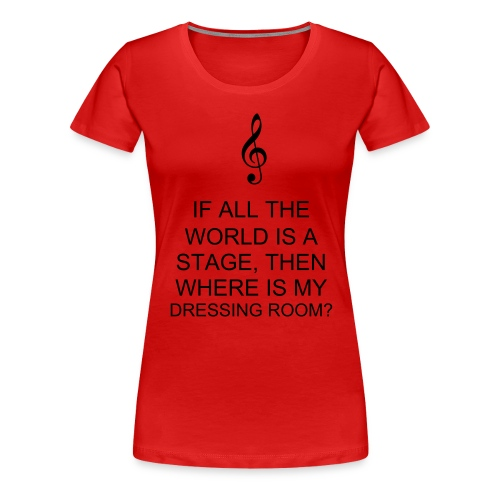 WORLD IS A STAGE - Women's Premium T-Shirt