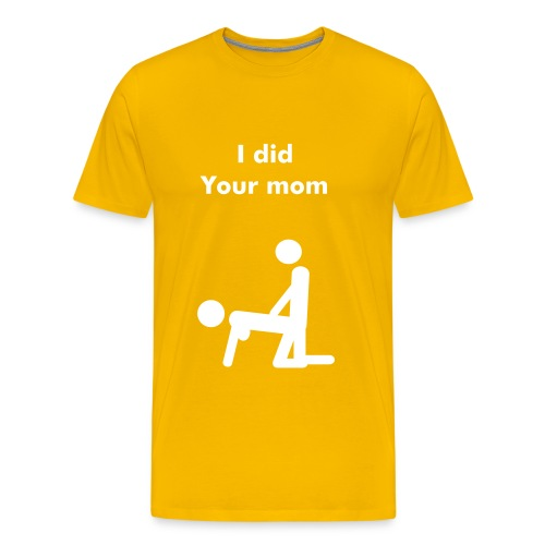 I did your mom YEL - Men's Premium T-Shirt