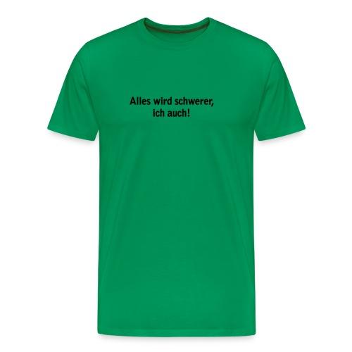 Alles wird schwerer... HERREN - Männer Premium T-Shirt
