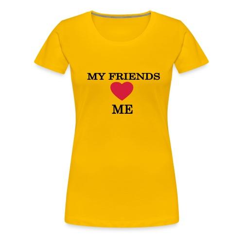 (PINK Women's Classic Shirt) My friends love me - Women's Premium T-Shirt