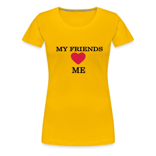 (PINK Women's Classic Shirt) My friends love me - Women's Premium T-Shirt