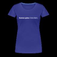 T-Shirts ~ Frauen Premium T-Shirt ~ Komme-später-Girlieshirt