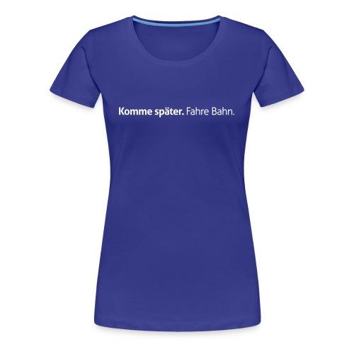 Komme-später-Girlieshirt - Frauen Premium T-Shirt