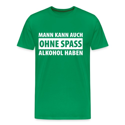 Alkohol ohne Spass - Männer Premium T-Shirt