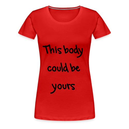 This body could be yours - Vrouwen Premium T-shirt