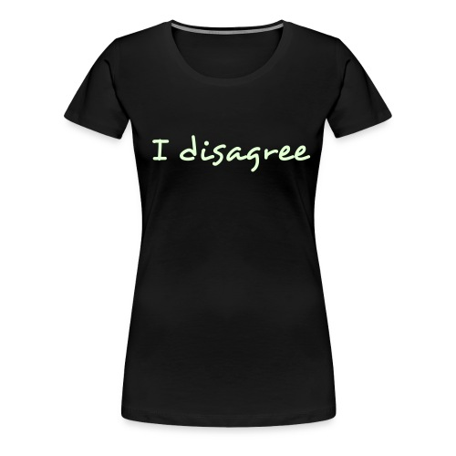 'I disagree' Women's - White text - Women's Premium T-Shirt