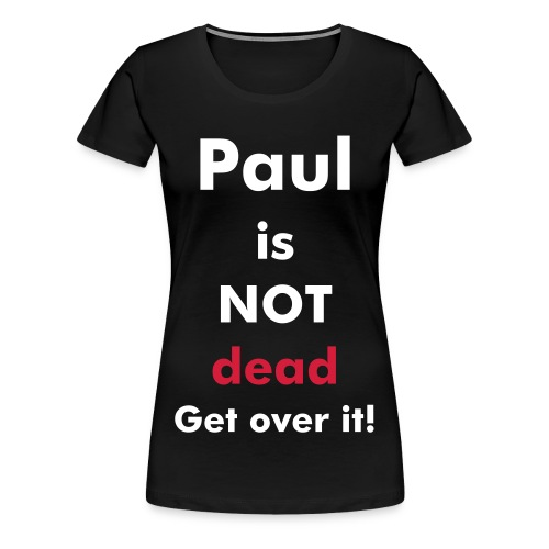 Paul is not dead T-shirt - Women's Premium T-Shirt