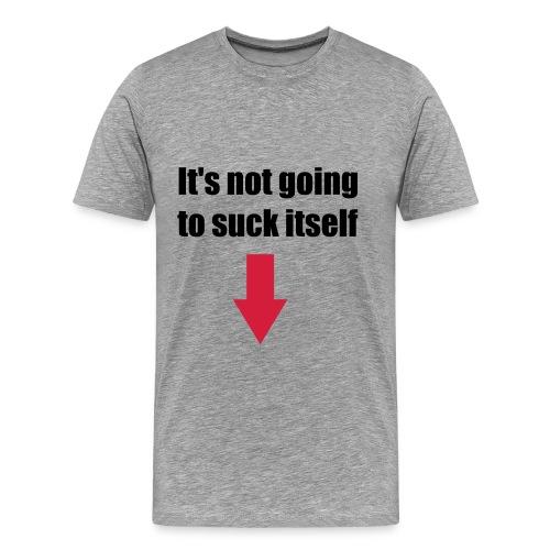 It's not going to suck itself - Mannen Premium T-shirt