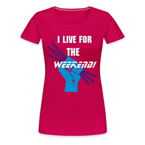 I LIVE FOR THE WEEKEND! - Dame premium T-shirt