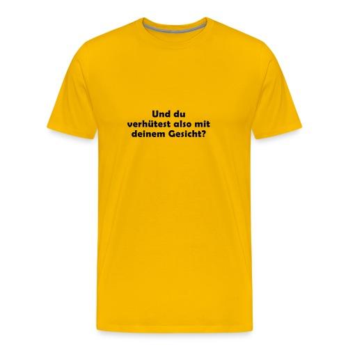 UND DU VERHÜTEST ALSO MIT DEINEM GESICHT? - Männer Premium T-Shirt