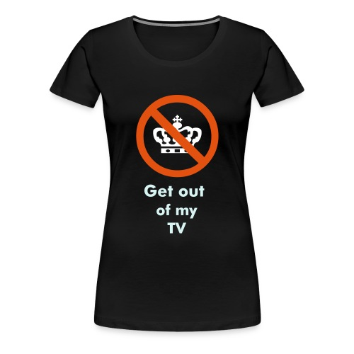 Get out of my tv Girlshirt - Dame premium T-shirt