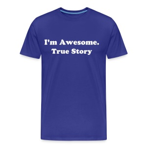 I'm Awesome. True Story homme - T-shirt Premium Homme