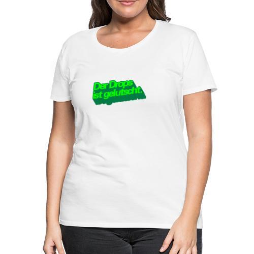 Der Drops ist gelutscht - Frauen Premium T-Shirt