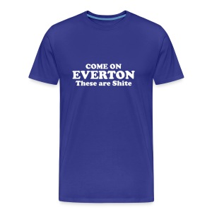 Men's Come on Everton, These Are Shite' t-shirt - Men's Premium T-Shirt