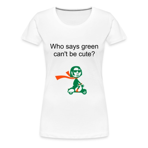 who says green can't be cute? - Women's Premium T-Shirt