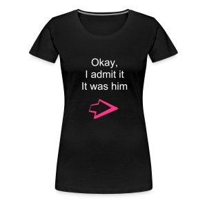 It was him  - Women's Premium T-Shirt