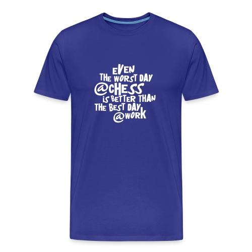 Even the worst day @ chess... - Mannen Premium T-shirt