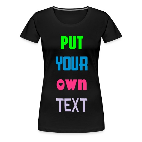 Make Your Own Tshirt - Women's Premium T-Shirt