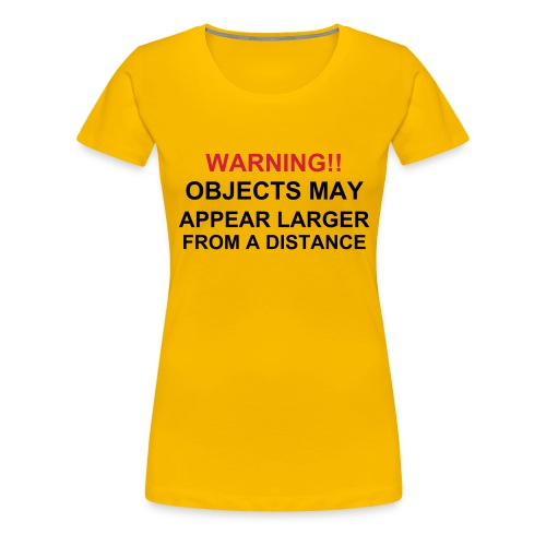Warning! Objects may appear larger from a distance! - Women's Premium T-Shirt
