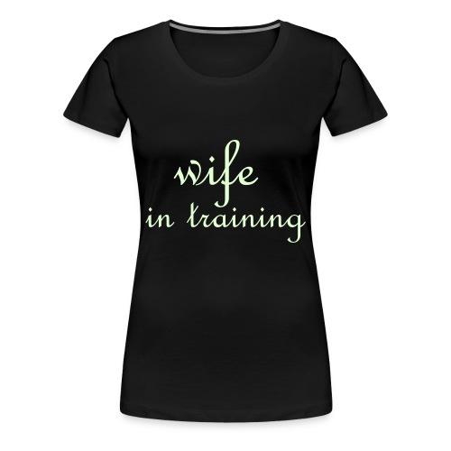 Elsie's Wife in Training Top (GLOW IN DARK) - Women's Premium T-Shirt