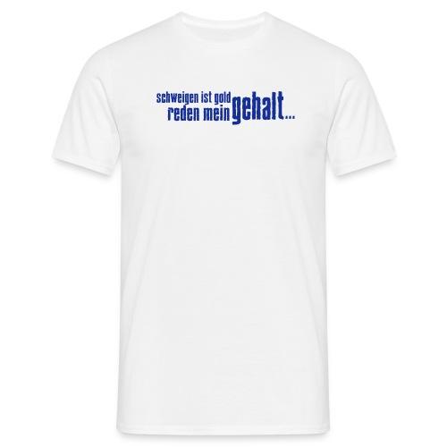reden ist... - Männer T-Shirt