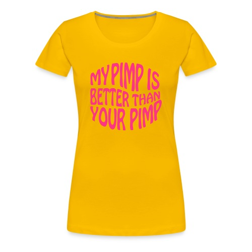 My Pimp Trøje - Dame premium T-shirt
