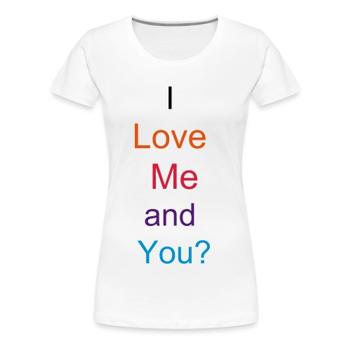 I love me and you? - T-shirt Premium Femme