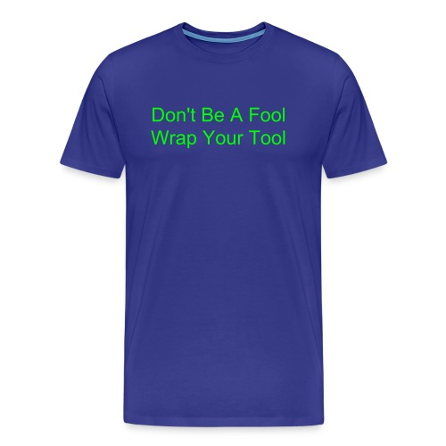 Don't be a fool wrap your tool - Men's Premium T-Shirt