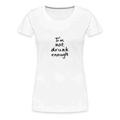 Not Drunk - Women's Premium T-Shirt