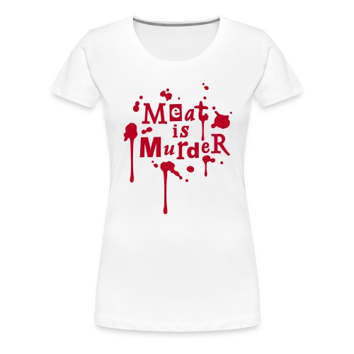 Womens Shirt 'Meat is Murder' W - Frauen Premium T-Shirt
