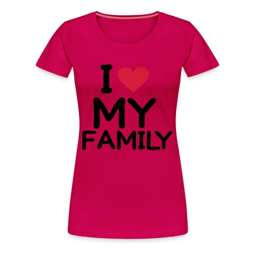 tee-shirt rose  I love my family - T-shirt Premium Femme