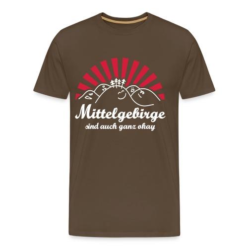 Mittelgebirge sind ok... - Männer Premium T-Shirt