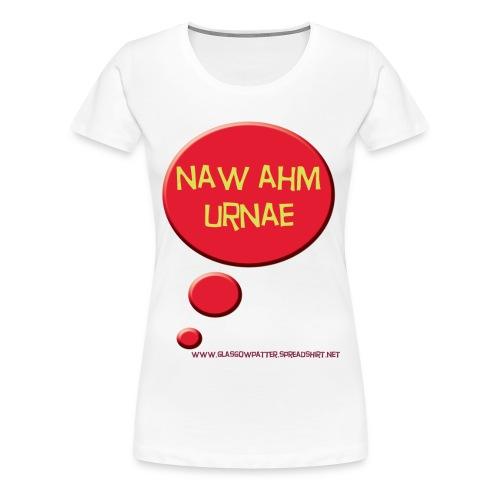 Naw Ahm Urnae - Women's Premium T-Shirt