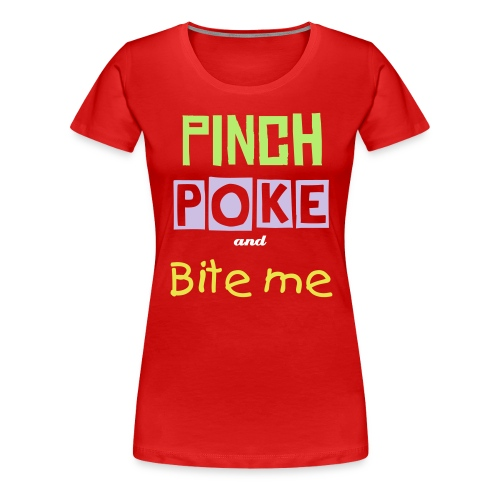Pinch Poke and Bite me - Girls round neck - Women's Premium T-Shirt