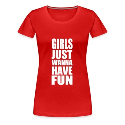 Girls Just Wanna Have Fun T-shirt. - Premium T-skjorte for kvinner