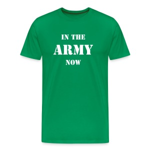 In the army now - T-shirt Premium Homme