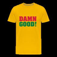 T-shirts ~ Mannen Premium T-shirt ~ DAMN GOOD!