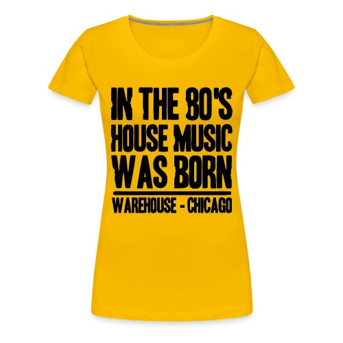 in the 80's house music was born - T-shirt Premium Femme