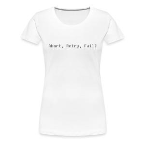 Abort, Retry, Fail ? - Women's Premium T-Shirt