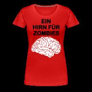 T-Shirts ~ Frauen Premium T-Shirt ~ Ein Hirn für Zombies Shirt w