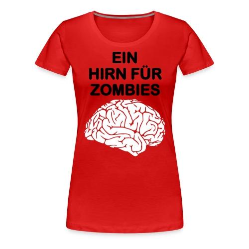 Ein Hirn für Zombies Shirt w - Frauen Premium T-Shirt