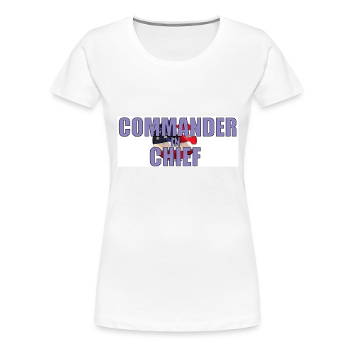 Commander in Chief (Girlie Shirt) - Frauen Premium T-Shirt