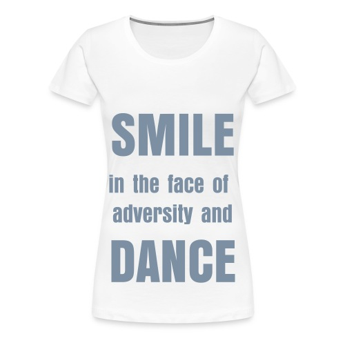 Silver 'Smile in the face of' - Women's Premium T-Shirt