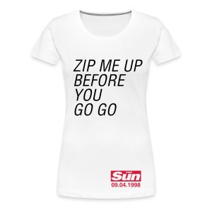 Zip Me Up Before You Go Go - Women's Premium T-Shirt