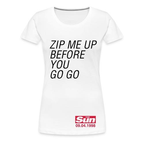 Zip Me Up Before You Go Go - Women's Premium T-Shirt