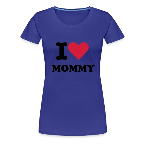 I LOVE MOMMY - Vrouwen Premium T-shirt
